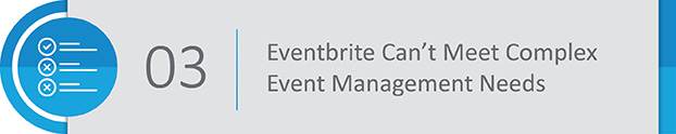 Eventbrite Salesforce Limitation #3: Eventbrite was designed to be lightweight and simple, so it can't meet a vast array of event management needs.